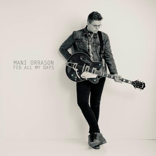 Mani Orrason - Fed All My Days