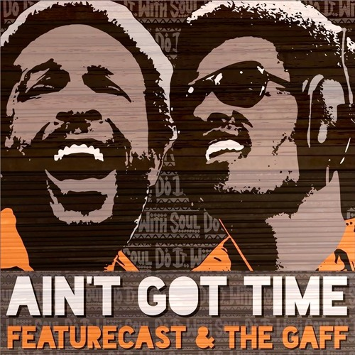 Featurecast & The Gaff - Ain't Got Time